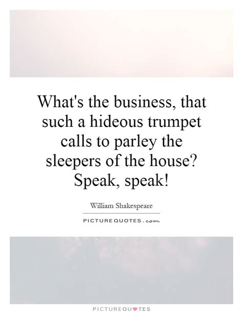 Sleepers Quotes by What S The Business That Such A Hideous Trumpet Calls To