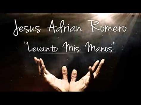 imagenes cristianas levanto mis manos levanto mis manos jesus adrian romero youtube