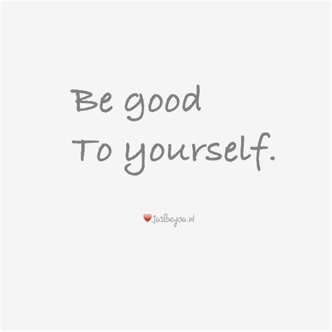 be good to yourself be good to yourself quotes