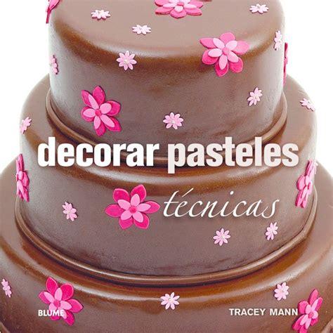 decorar pasteles in ingles decorar pasteles t 233 cnicas tapa dura 183 libros 183 el corte