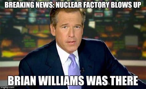 Meme Williams - brian williams was there meme imgflip