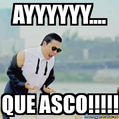 Meme Asco - meme gangnam style ayyyyyy que asco 25539033