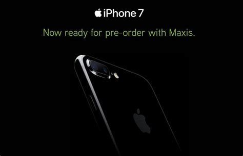 maxis unveils pre order for iphone 7 and iphone 7 plus prices start from rm1 990 lowyat net