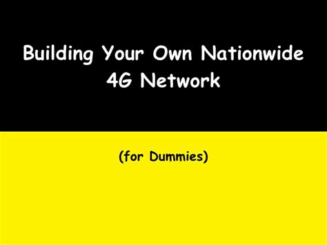 how to your for dummies how to build your own nationwide 4g network for dummies