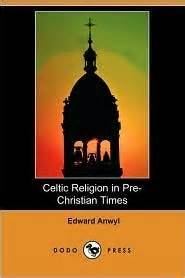 celtic religion in pre christian times books celtic religion in pre christian times by edward anwyl