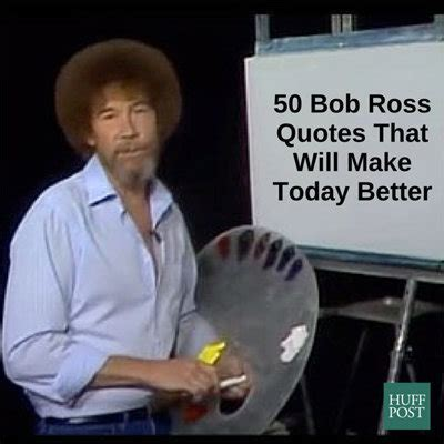 bob ross of painting quotes here are 50 bob ross quotes that will make today better