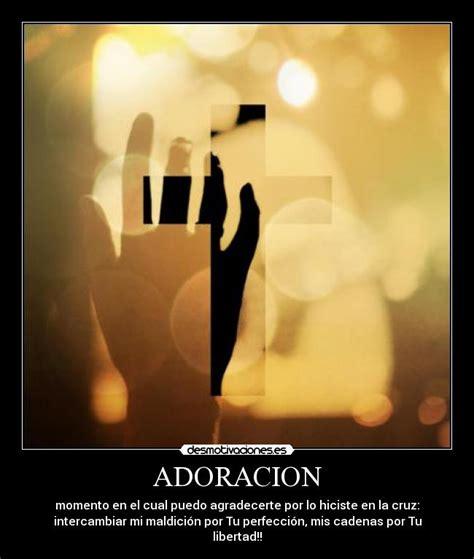 imagenes de la adoracion a dios adoracion desmotivaciones
