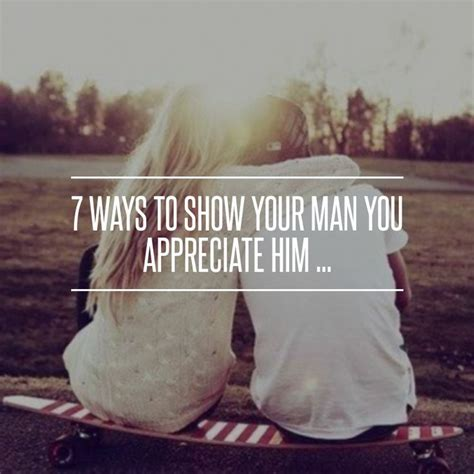 Ways To Show You Are Interested In Him Without Being Clingy by 7 Ways To Show Your You Appreciate Him