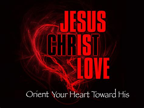 images of love of jesus christ jesus christ is love orient your heart toward his