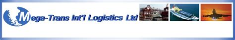 mega trans int l logistics ltd your global logistics partner