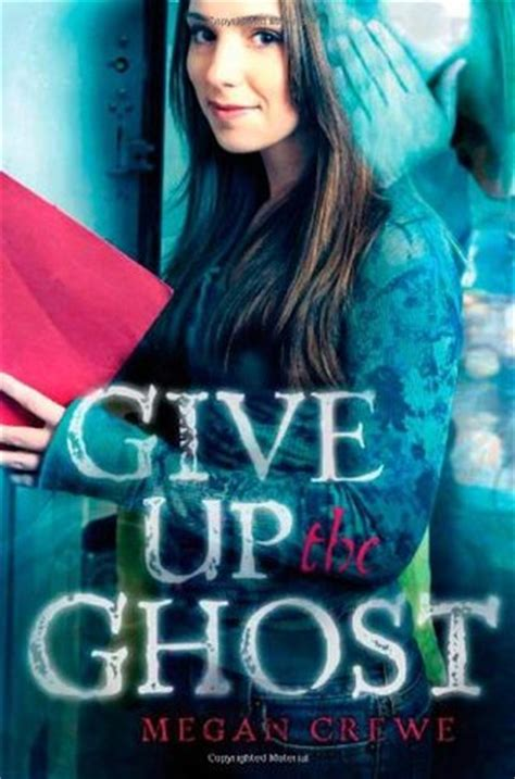 libro giving up the ghost give up the ghost by megan crewe reviews discussion bookclubs lists