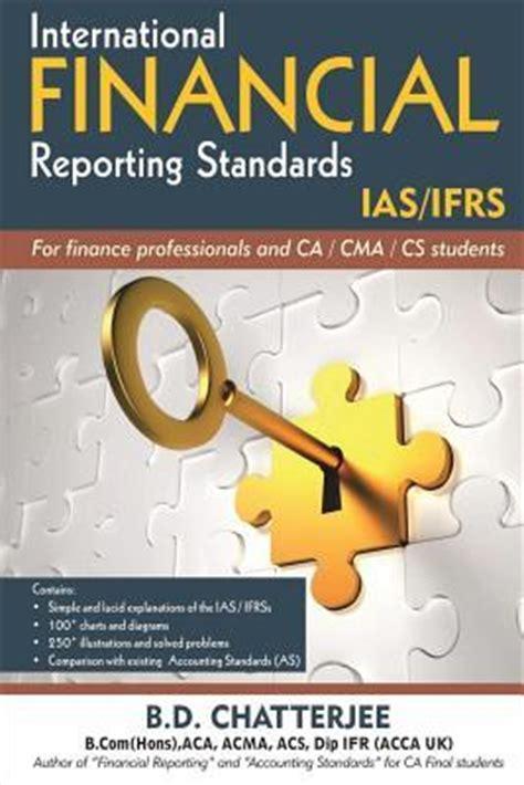 International Financial Reporting Standards international financial reporting standards mr b d chatterjee 9781501086120