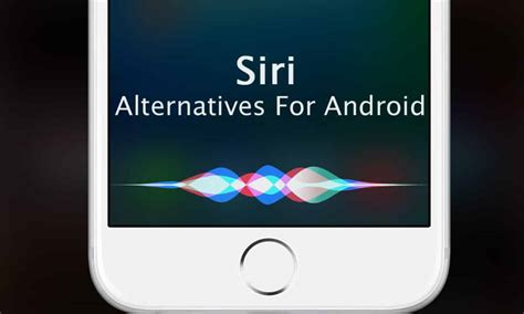 siri for android phones siri for android top siri alternatives for android phones