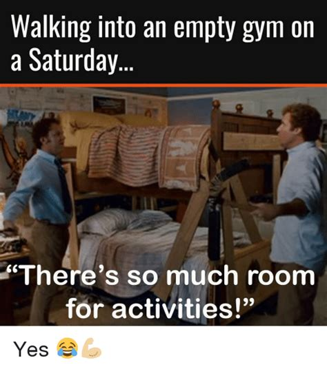 theres so much more room for activities walking into an empty on a saturday there s so much room for activities yes meme
