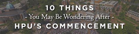 5 Things You Might Be Wondering About by 10 Things You May Be Wondering After Hpu S Commencement