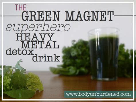 Best Foods For Detoxing Heavy Metals by The Green Magnet Heavy Metal Detox Drink