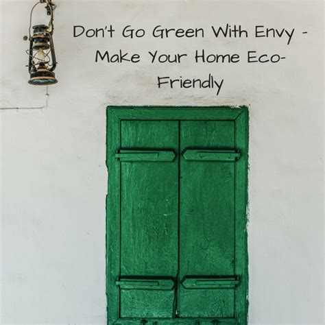 Goes Green With Jealousy by Don T Go Green With Envy Make Your Home Eco Friendly