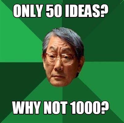 Meme Ideas - meme creator only 50 ideas why not 1000 meme generator
