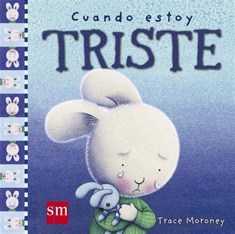 libro cuando estoy triste when cuando estoy triste literatura infantil y juvenil sm