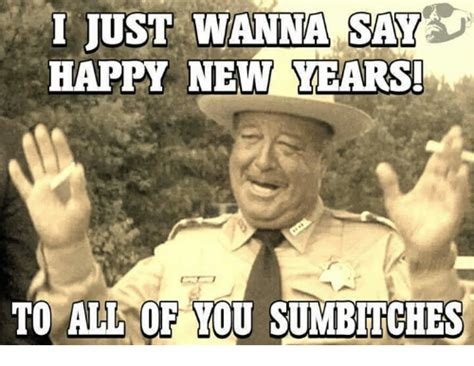 Happy New Year Meme - i just wanna say happy new years to all of you sumbitches