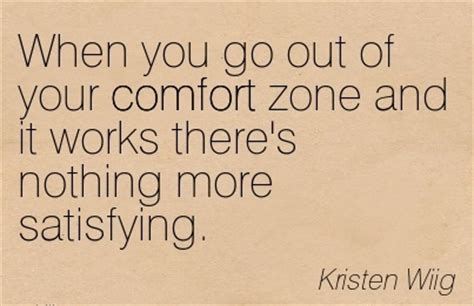 going out of your comfort zone quotes when you go out of your comfort zone and by kristen wiig