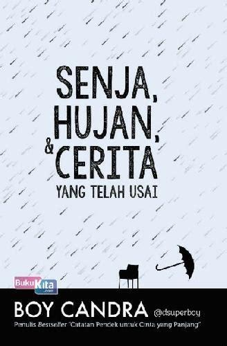 Novel Senja Hujan Dan Yg Telah Usai Boy Candra 2 bukukita senja hujan dan yang telah usai