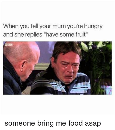 Bring Me Food Meme - when you tell your mum you re hungry and she replies have