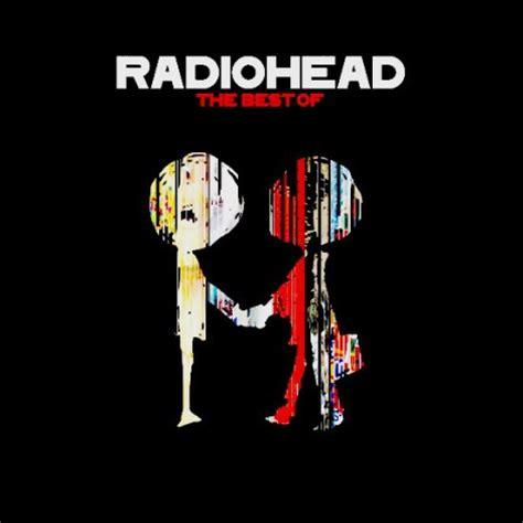 radiohead the best of chronique album radiohead the best of sound of violence