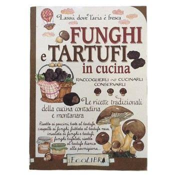 cucina tartufo funghi e tartufi in cucina inaudi funghi