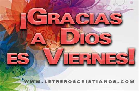 imagenes gracias a dios es viernes gracias a dios es viernes 171 letreros cristianos com