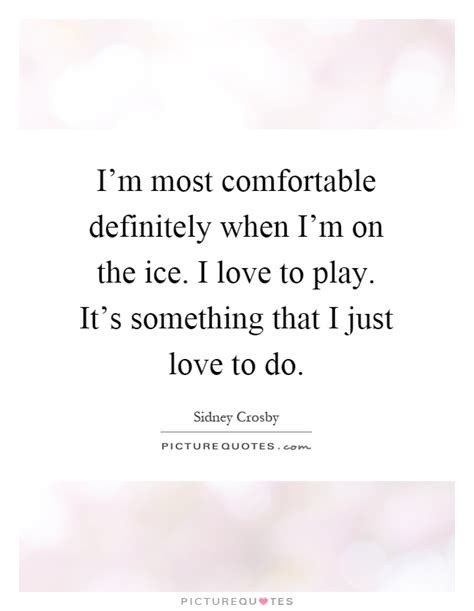 quotes about comfortable love i m most comfortable definitely when i m on the ice
