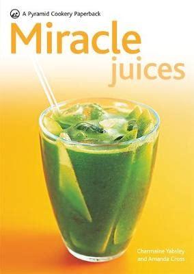 Miracle Juice Charnaine Yabsley Amanda Cross miracle juices by amanda cross charmaine yabsley