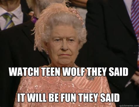 Teen Memes - watch teen wolf they said it will be fun they said