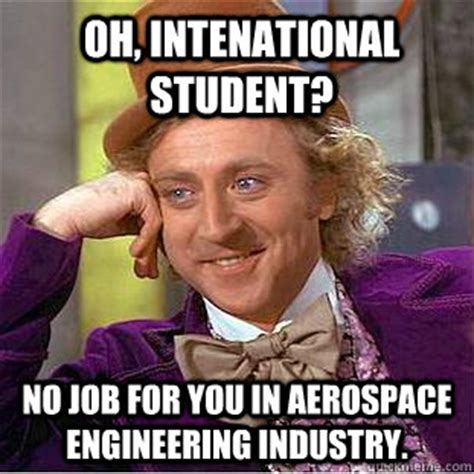 Exle Of A Meme - oh intenational student no job for you in aerospace