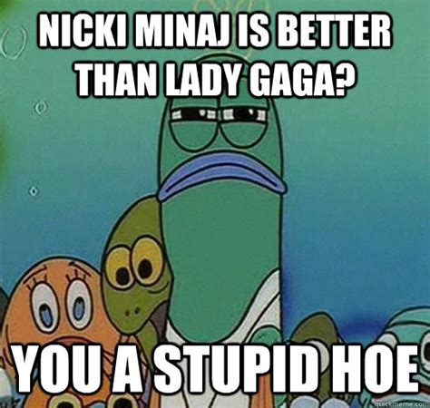 You A Hoe Meme - nicki minaj is better than lady gaga you a stupid hoe