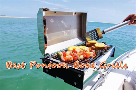 best fishing pontoon boat on the market the 5 best pontoon boat grills in 2018 reviewed
