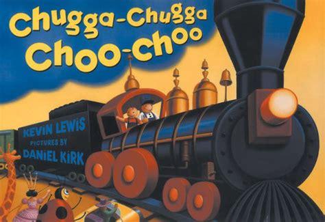 Chugga Chugga Choo Choo chugga chugga choo choo by kevin lewis daniel kirk