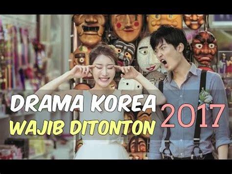 film korea yang wajib ditonton 2017 12 drama korea 2017 yang wajib ditonton 3 youtube