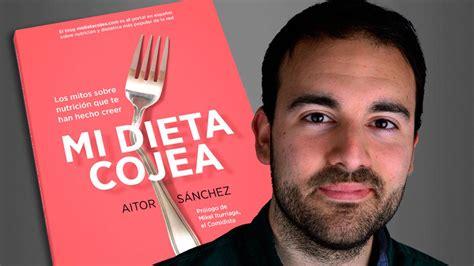 libro mi dieta cojea concurso consigue libro del nutricionista y dietista aitor s 225 nchez mi dieta cojea