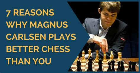 7 Reasons Is Better Than by 7 Reasons Why Magnus Carlsen Plays Better Chess Than You