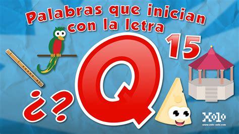 palabras con la letra q q ejemplos de palabras con q palabras que inician con la letra q para ni 241 os en espa 241 ol