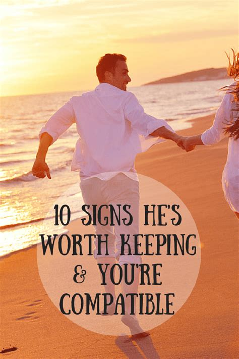 10 Signs Hes by 10 Signs He S Worth Keeping You Re Compatible Jenns