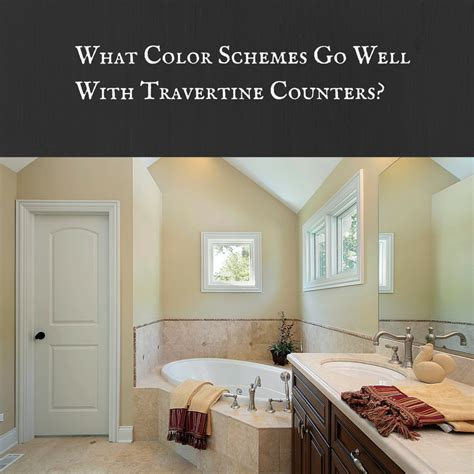 colors that go well with what color schemes go well with travertine counters