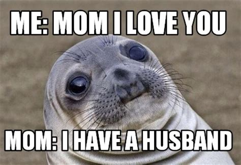 I Love My Mom Meme - meme creator me mom i love you mom i have a husband