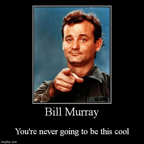 bill murray you re never going to be this cool imgflip