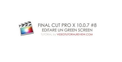 final cut pro x review final cut pro x 8 green screen video turorial review
