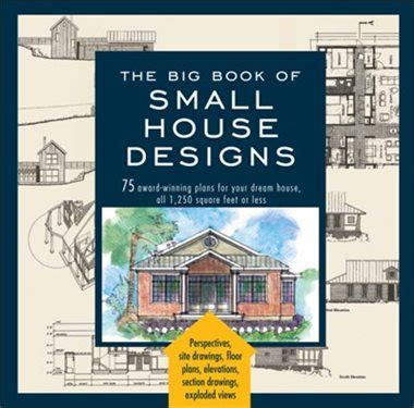 big book of small house designs big book of small house designs 75 award winning plans for your dream house 1 250