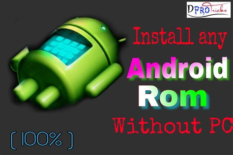 android rom how to install android rom without pc 100 working 2018