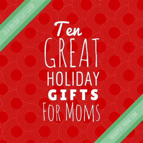 great gifts for mom 10 great gifts for moms our 2014 holiday gift guide the