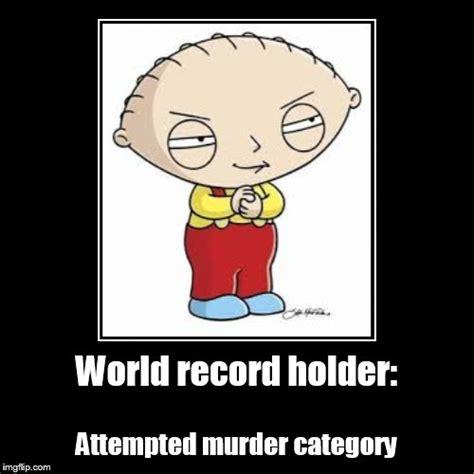 Attempted Murder Meme - stewie griffin imgflip